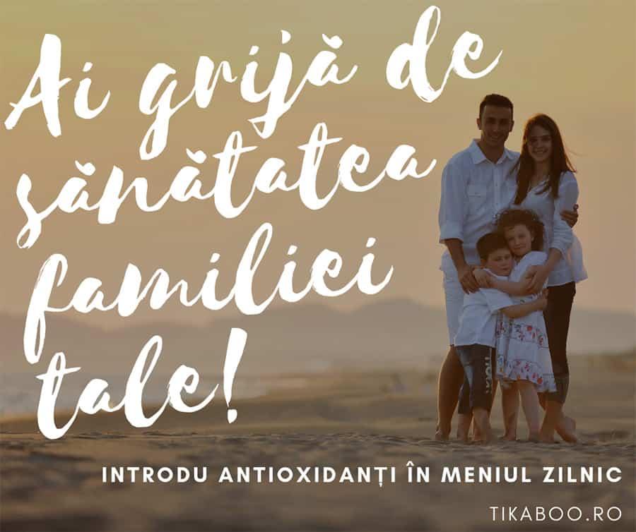 ai grija de sanatatea familiei tale - adauga antioxidanti