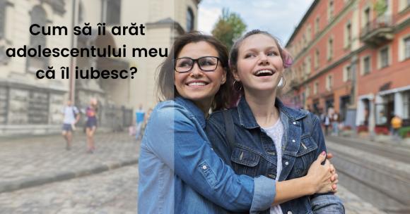 Read more about the article 10 modalități prin care îți poți arăta dragostea față de propriul adolescent